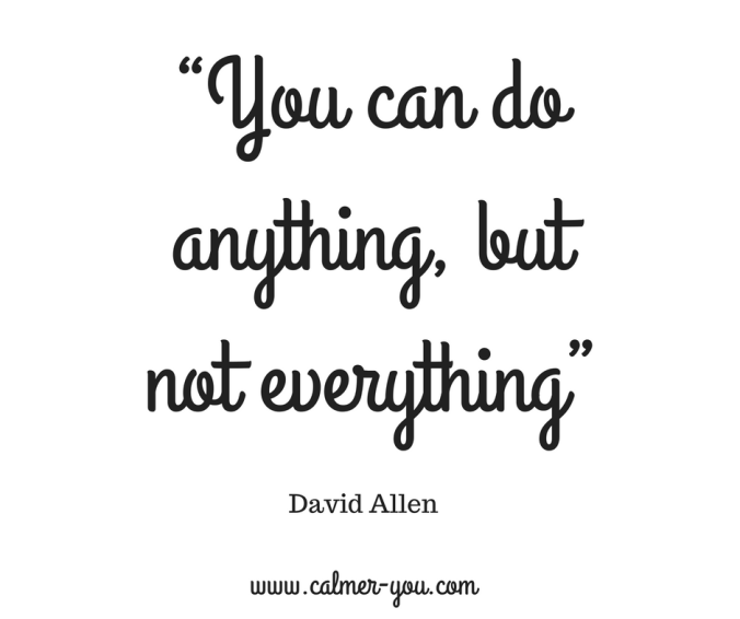 quote: You can do anything, not everything. David Allen