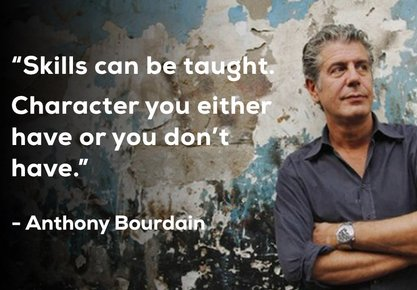 "Meme of Anthony Bourdain' with his quote ""Skills can be taught. Character you either have or you don't."""