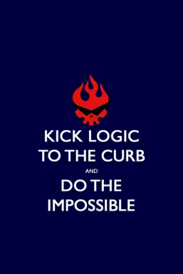 "A Gurren Lagann parody of the ""Keep Calm and Carry On"" poster reading ""Kick Logic to the Curb and Do the Impossible"""