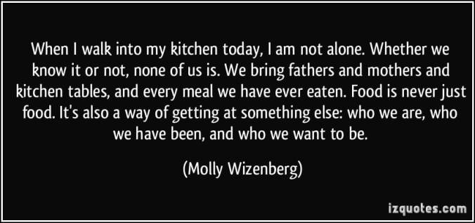 quote-when-i-walk-into-my-kitchen-today-i-am-not-alone-whether-we-know-it-or-not-none-of-us-is-we-molly-wizenberg-288360_orig.jpg