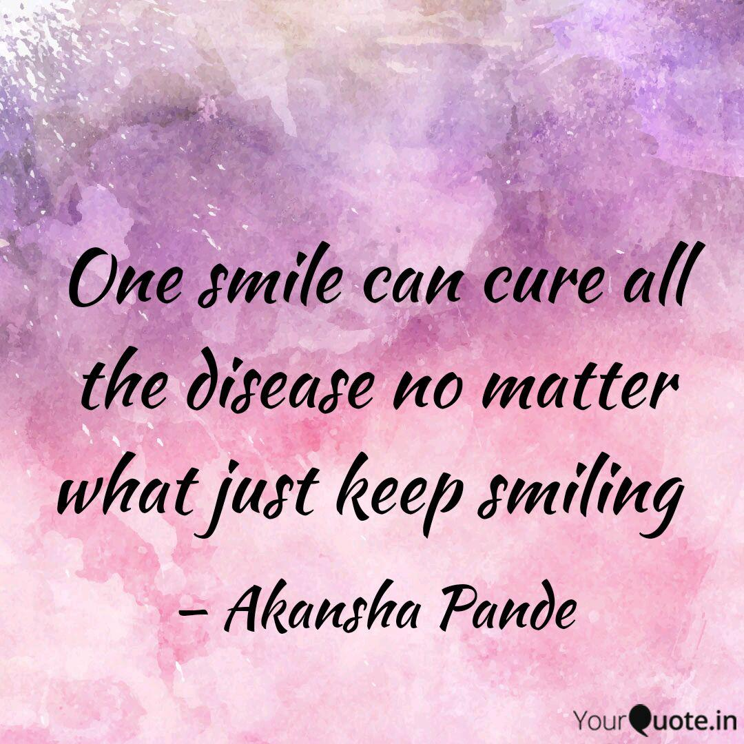 "A quote meme reading ""One smile can cure all the disease no matter what just keep smiling. "" by Akansha Pande"