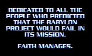 """A still from the show Babylon 5 that reads, """"Dedicated to all the people who predicted that the Babylong Project would fail in its mission. Faith manages."""""""