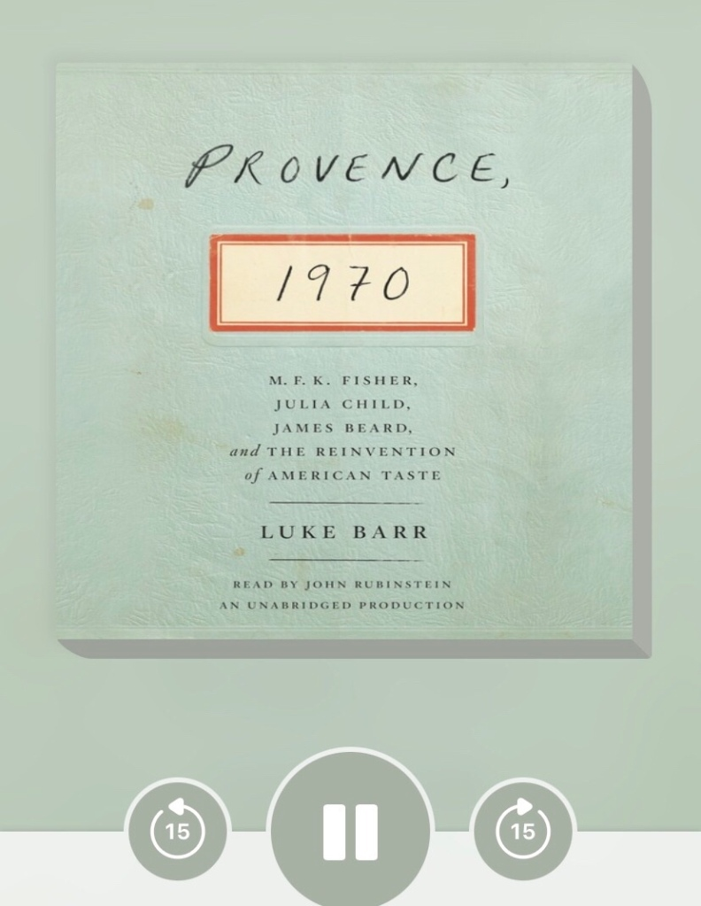 """The cover of the audiobook version of Luke Barr's book """"Provence, 1970: M.F.K. Fisher, Julia Child, James Beard, and the Reinvention of American Taste"""""""