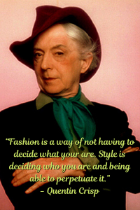 """Color photo of Quentin Crisp with the text """"Fashion is a way of not having to decide what you are. Style is deciding who you are and being able to perrpetuate it."""""""